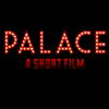 Palace, A Short Film